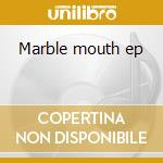 Marble mouth ep cd musicale