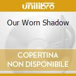 OUR WORN SHADOW cd musicale di MANYFINGERS