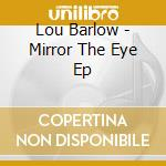 Lou Barlow - Mirror The Eye Ep cd musicale di Lou Barlow