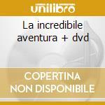 La incredibile aventura + dvd cd musicale di Migala