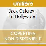 Jack Quigley - In Hollywood cd musicale di QUIGLEY JACK