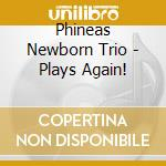 Phineas Newborn Trio - Plays Again! cd musicale di PHINEAS NEWBORN TRIO