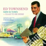 Ed Townsend - New In Town/glad To Be cd musicale di Townsend Ed
