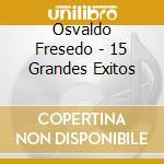 15 GRANDES EXITOS cd musicale di OSVALDO FRESEDO