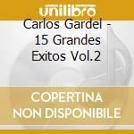 Carlos Gardel - 15 Grandes Exitos Vol.2 cd musicale di GARDEL CARLOS