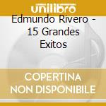 15 GRANDES EXITOS cd musicale di RIVERO EDMUNDO
