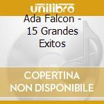 Ada Falcon - 15 Grandes Exitos cd musicale di ADA FALCON
