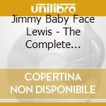 Jimmy Baby Face Lewis - The Complete Recordings 1947-1955 cd musicale di LEWIS JIMMY