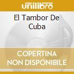 EL TAMBOR DE CUBA cd musicale di CHANO POZO