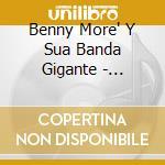 Benny More'Y Sua Banda Gigante - Grabaciones Comp.'53-'60 cd musicale