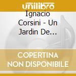 Ignacio Corsini - Un Jardin De Ilusion cd musicale di CORSINI IGNACIO