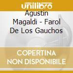 Agustin Magaldi - Farol De Los Gauchos cd musicale di MAGALDI AUGUSTIN