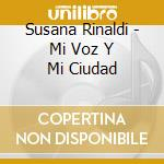 Susana Rinaldi - Mi Voz Y Mi Ciudad cd musicale di SUSANA RINALDI