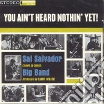 Sal Salvador Big Band - You Ain't Heard Nothing Yet! cd musicale di SAN SALVADOR BIG BAN