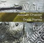 Doug Raney & Joaquin Chacon - Waltz For Katy cd musicale di DOUG RANEY & JOAQUIN