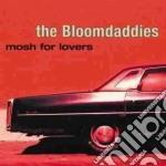 The Bloomdaddies - Mosh For Lovers cd musicale di BLOOMDADDIES