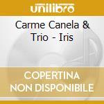 Carme Canela & Trio - Iris cd musicale di Canela carme & trio
