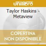 Metaview cd musicale di Haskins Taylor