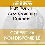 Max Roach - Award-winning Drummer cd musicale di ROACH MAX