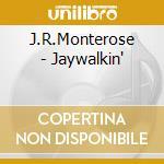 JAYWALKIN' cd musicale di J.R.MONTEROSE