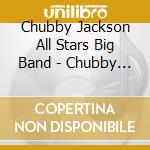 Chubby Jackson All Stars Big Band - Chubby Takes Over cd musicale di CHUNNY JACKSON ALL S