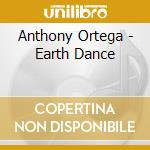 Anthony Ortega - Earth Dance cd musicale di ORTEGA ANTHONY