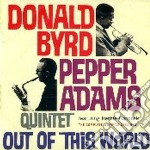 Donald Byrd & Pepper Adams Quintet - Out Of This World cd musicale di BYRD / ADAMS