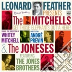 Leonard Feather Pres.the Mitchells - Get Those Elephants Out'a cd musicale di FEATHER LEONARD PRES