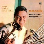 Maynard Ferguson - Boy With Lots Of Brass cd musicale di FERGUSON MAYNARD