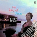 MY KIND OF BLUES cd musicale di MOORE DEBBY