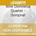Arne Domnerus Quartet - Dompna! cd musicale di ARNE DOMNERUS QUARTE