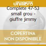 Complete 47-53 small grou - giuffre jimmy cd musicale