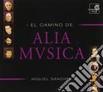 El Camino De Alia Mvsica  - Sanchez Miguel Dir  /alia Musica cd musicale