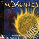 Luis Delgado / Pascal Lefeuvre - Sol Y Sombra cd musicale di LUIS DELGADO & PASCA