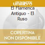 EL RUSO cd musicale di EL FLAMENCO ANTIGUO