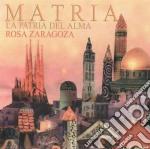 Rosa Zaragoza - Matria - La Patria Del Alma cd musicale di Rosa Zaragoza