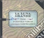 Chavela Vargas - La Luna Grande - Homage To García Lorca cd musicale di Chavela Vargas