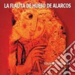 Eduardo Paniagua - La Flauta De Hueso De Alarcos cd musicale di Eduardo Paniagua
