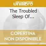 THE TROUBLED SLEEP OF... cd musicale di PIANO MAGIC