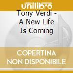 A NEW LIFE IS COMING cd musicale di VERDI TONY