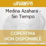 Medina Azahara - Sin Tiempo cd musicale di Azahara Medina