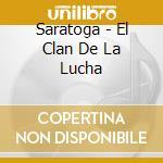 Saratoga - El Clan De La Lucha cd musicale di Saratoga