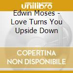 LOVE TURNS YOU UPSIDE cd musicale di MOSES EDWIN