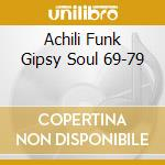 ACHILI FUNK GIPSY SOUL 69-79 cd musicale di ARTISTI VARI