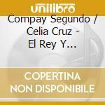 EL REY Y LA REINA DE LA SALSA cd musicale di SEGUNDO C./CREUZ C.(2CD)