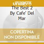 THE BEST 2  BY CAFE' DEL MAR cd musicale di DAB