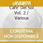 CAFE' DEL SOL 2 cd musicale di ARTISTI VARI