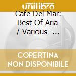 ARIA (CAFE' DEL MAR) - THE BEST OF cd musicale di ARTISTI VARI
