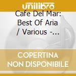 ARIA (CAFE' DEL MAR) - THE BEST OF cd musicale di ARTISTI VARI