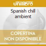 Spanish chill ambient cd musicale
